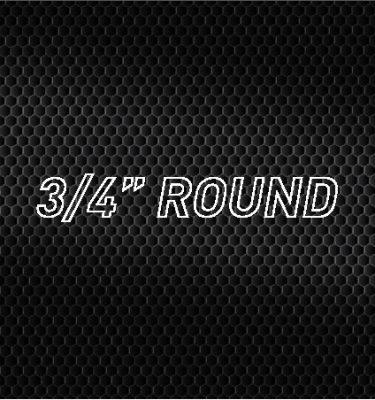 """3/4"""" Round"""