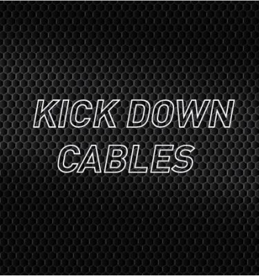 Kick Down Cables