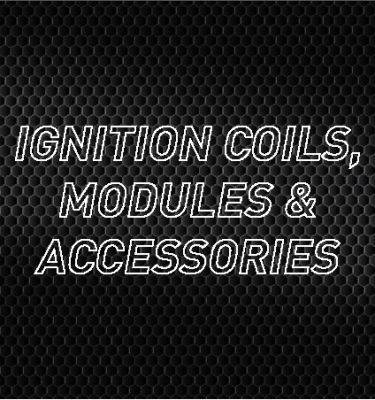 Ignition Coils, Modules & Accs.
