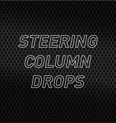 Steering Column Drops